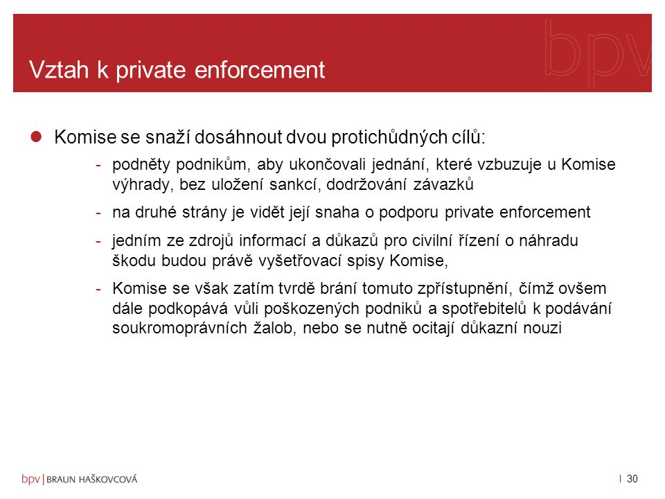 l 29 Vztah k private enforcement ze závěrů obou rozhodnutí lze dovodit následující: -Komise je zásadně oprávněna odepřít přístup k dokumentům v případ