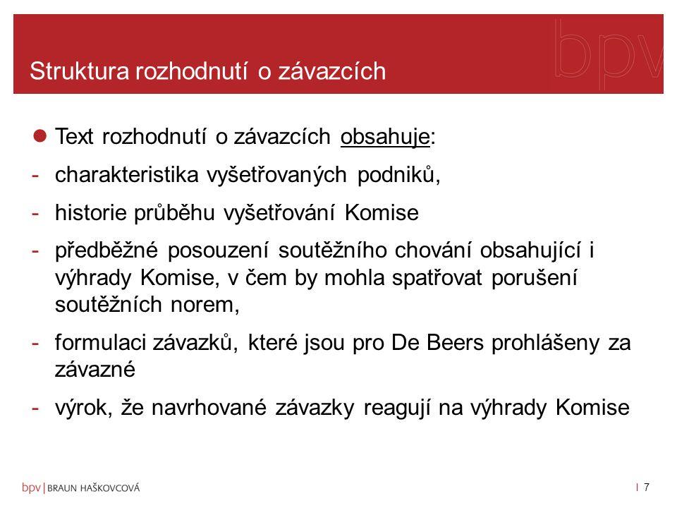 l 6l 6 Struktura rozhodnutí o závazcích Rozhodnutí ve věci De Beers: -ze dne 22.2. 2006, Úř. Věstník 2006, L 205/24 -týkal se obchodních vztahů největ