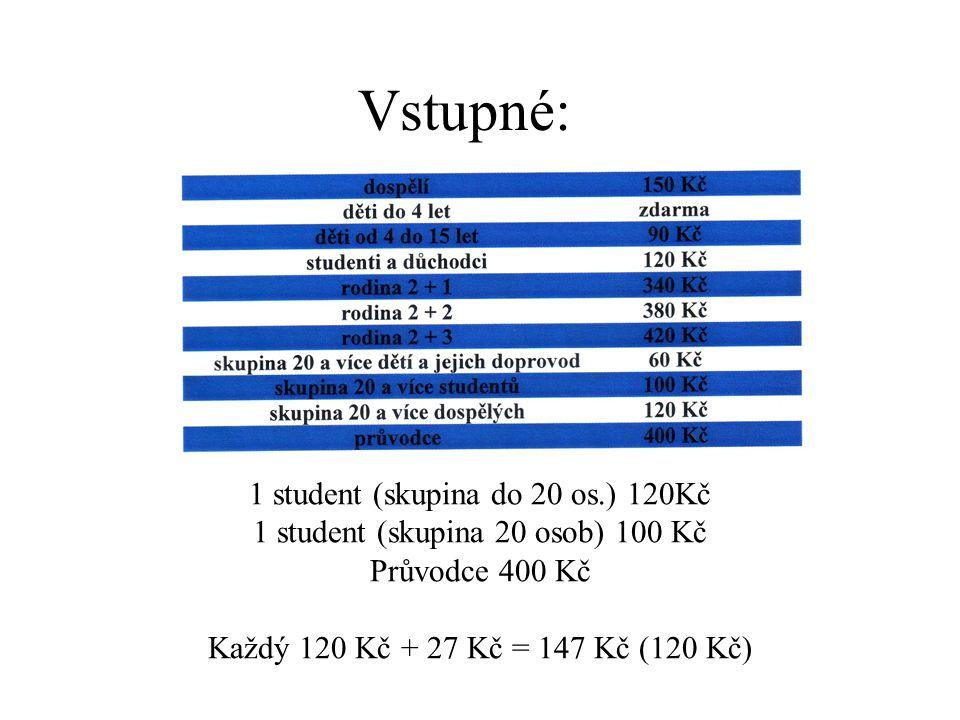 Vstupné: 1 student (skupina do 20 os.) 120Kč 1 student (skupina 20 osob) 100 Kč Průvodce 400 Kč Každý 120 Kč + 27 Kč = 147 Kč (120 Kč)