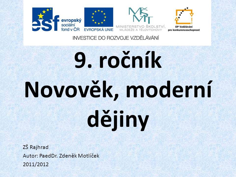 9. ročník Novověk, moderní dějiny ZŠ Rajhrad Autor: PaedDr. Zdeněk Motlíček 2011/2012