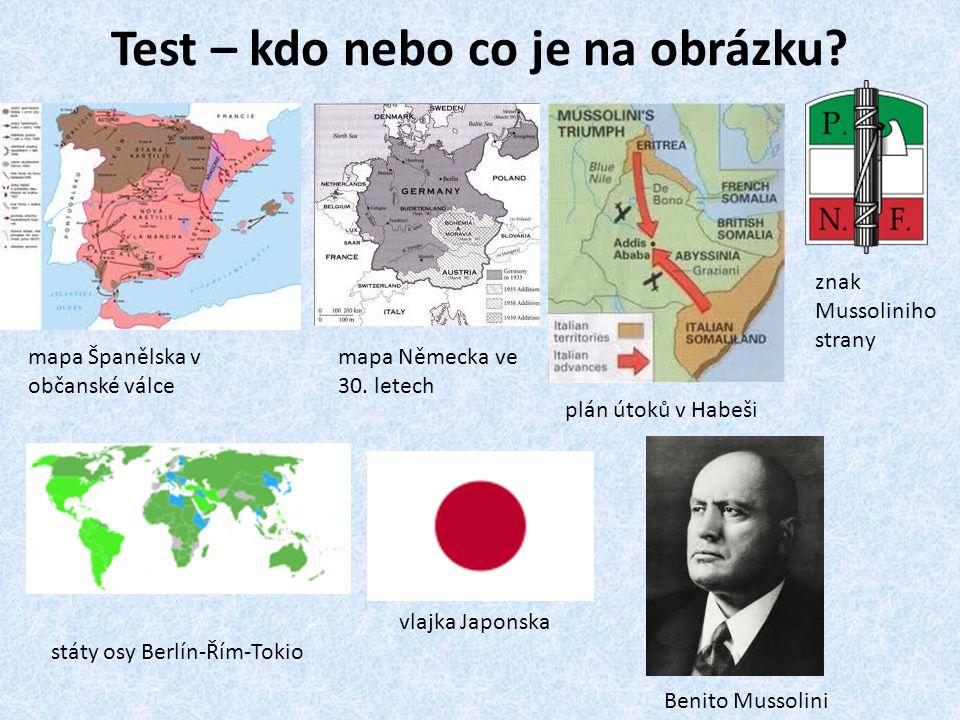 Test – kdo nebo co je na obrázku? mapa Španělska v občanské válce mapa Německa ve 30. letech státy osy Berlín-Řím-Tokio plán útoků v Habeši vlajka Jap