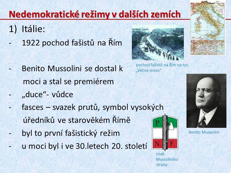 """Nedemokratické režimy v dalších zemích 1)Itálie: -1922 pochod fašistů na Řím -Benito Mussolini se dostal k moci a stal se premiérem -""""duce""""- vůdce -fa"""