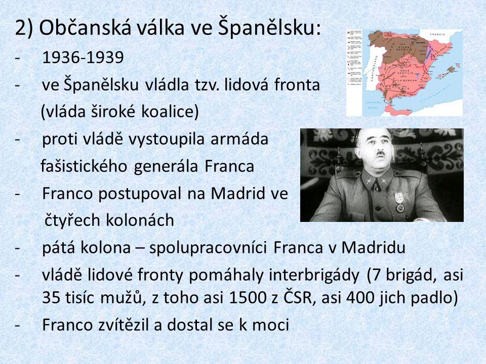 2) Občanská válka ve Španělsku: -1936-1939 -ve Španělsku vládla tzv. lidová fronta (vláda široké koalice) -proti vládě vystoupila armáda fašistického