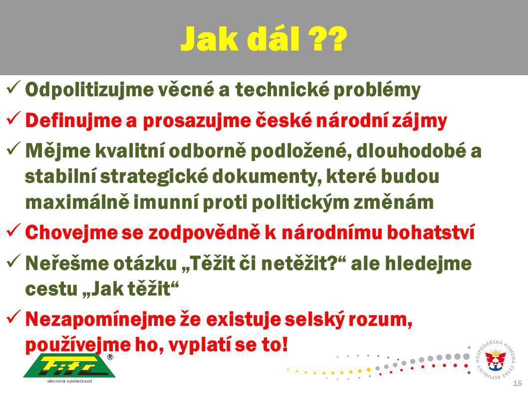 30. červenec 2009 15 Odpolitizujme věcné a technické problémy Definujme a prosazujme české národní zájmy Mějme kvalitní odborně podložené, dlouhodobé