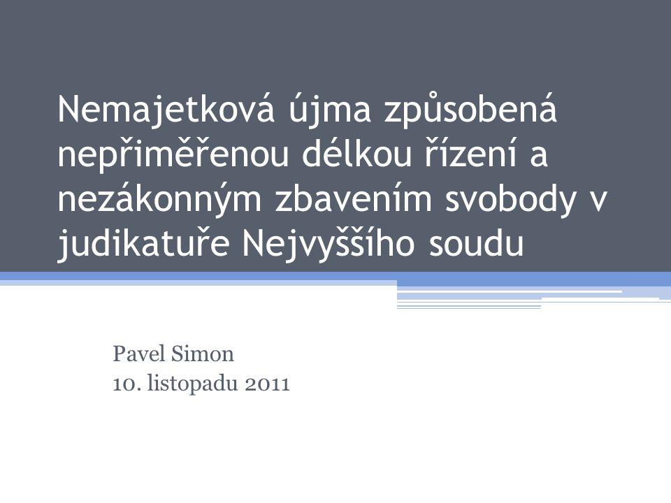 Nemajetková újma způsobená nepřiměřenou délkou řízení a nezákonným zbavením svobody v judikatuře Nejvyššího soudu Pavel Simon 10. listopadu 2011