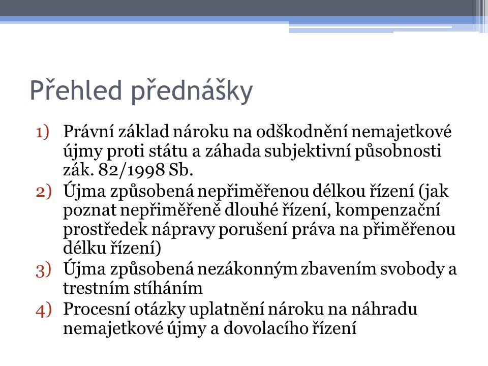 Přehled přednášky 1)Právní základ nároku na odškodnění nemajetkové újmy proti státu a záhada subjektivní působnosti zák. 82/1998 Sb. 2)Újma způsobená