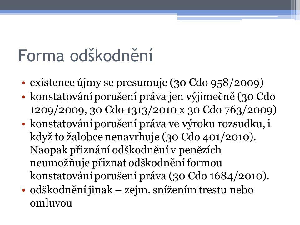 Forma odškodnění existence újmy se presumuje (30 Cdo 958/2009) konstatování porušení práva jen výjimečně (30 Cdo 1209/2009, 30 Cdo 1313/2010 x 30 Cdo