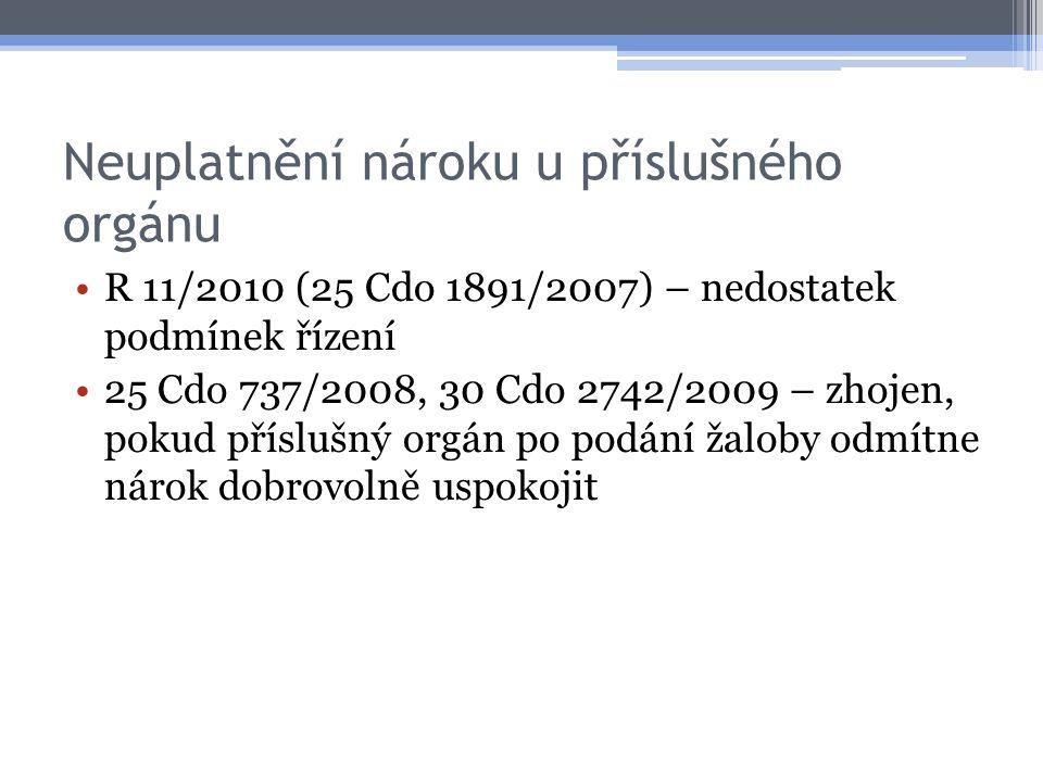 Neuplatnění nároku u příslušného orgánu R 11/2010 (25 Cdo 1891/2007) – nedostatek podmínek řízení 25 Cdo 737/2008, 30 Cdo 2742/2009 – zhojen, pokud př