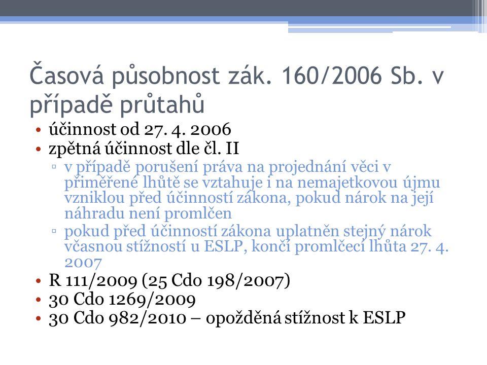 Časová působnost zák. 160/2006 Sb. v případě průtahů účinnost od 27. 4. 2006 zpětná účinnost dle čl. II ▫v případě porušení práva na projednání věci v
