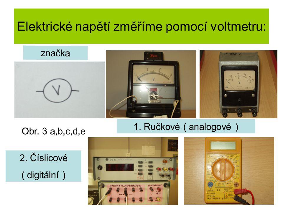 Elektrické napětí změříme pomocí voltmetru: značka 1. Ručkové ( analogové ) 2. Číslicové ( digitální ) Obr. 3 a,b,c,d,e
