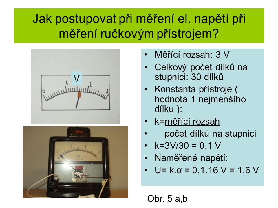 Jak postupovat při měření el. napětí při měření ručkovým přístrojem? Měřící rozsah: 3 V Celkový počet dílků na stupnici: 30 dílků Konstanta přístroje