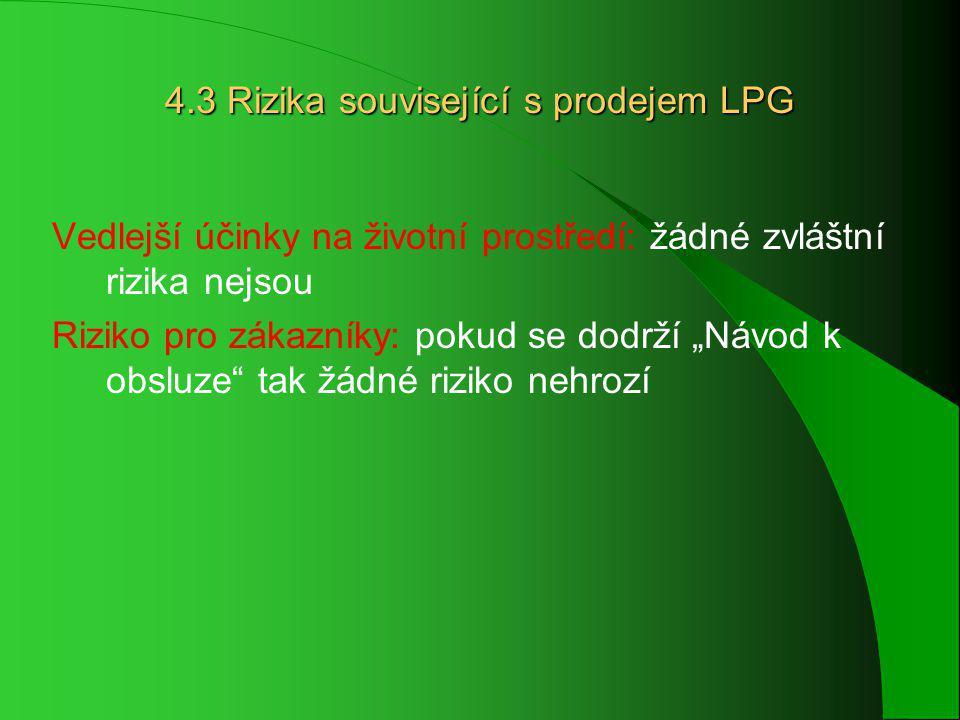 """4.3 Rizika související s prodejem LPG Vedlejší účinky na životní prostředí: žádné zvláštní rizika nejsou Riziko pro zákazníky: pokud se dodrží """"Návod k obsluze tak žádné riziko nehrozí"""