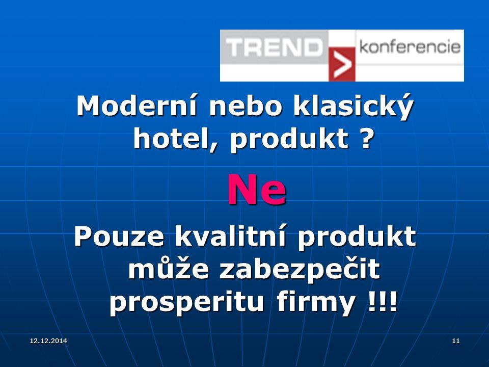 12.12.201411 Moderní nebo klasický hotel, produkt ? Ne Pouze kvalitní produkt může zabezpečit prosperitu firmy !!!