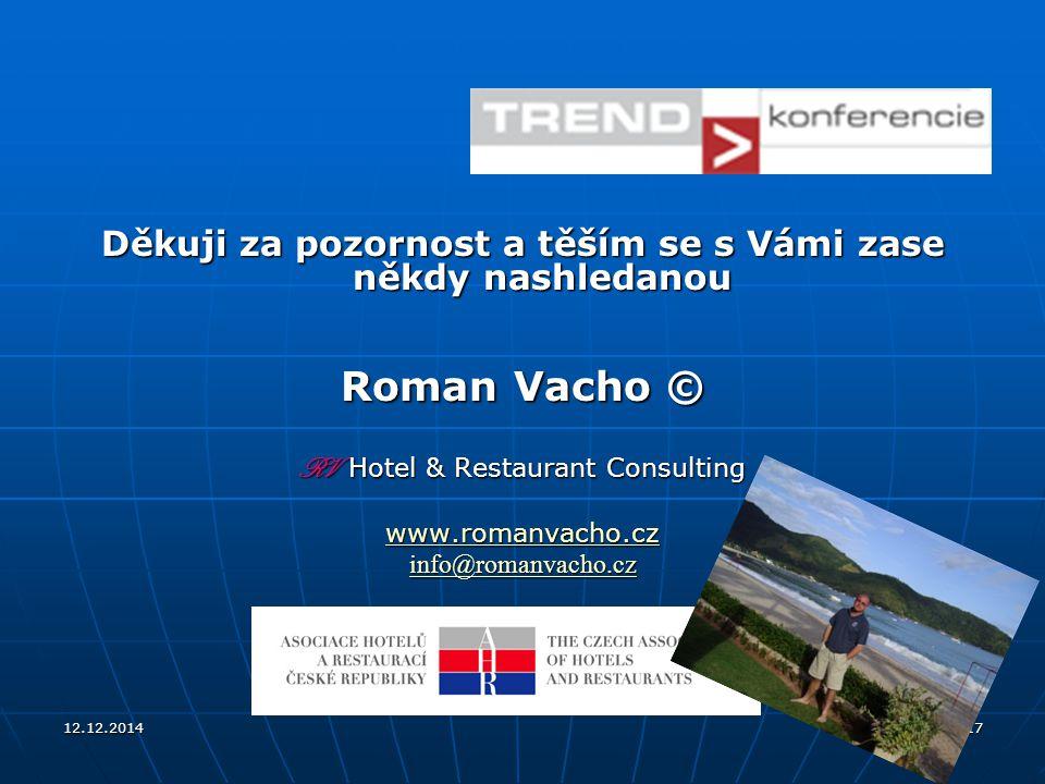 12.12.201417 Děkuji za pozornost a těším se s Vámi zase někdy nashledanou Roman Vacho © RV Hotel & Restaurant Consulting www.romanvacho.cz info@romanvacho.cz