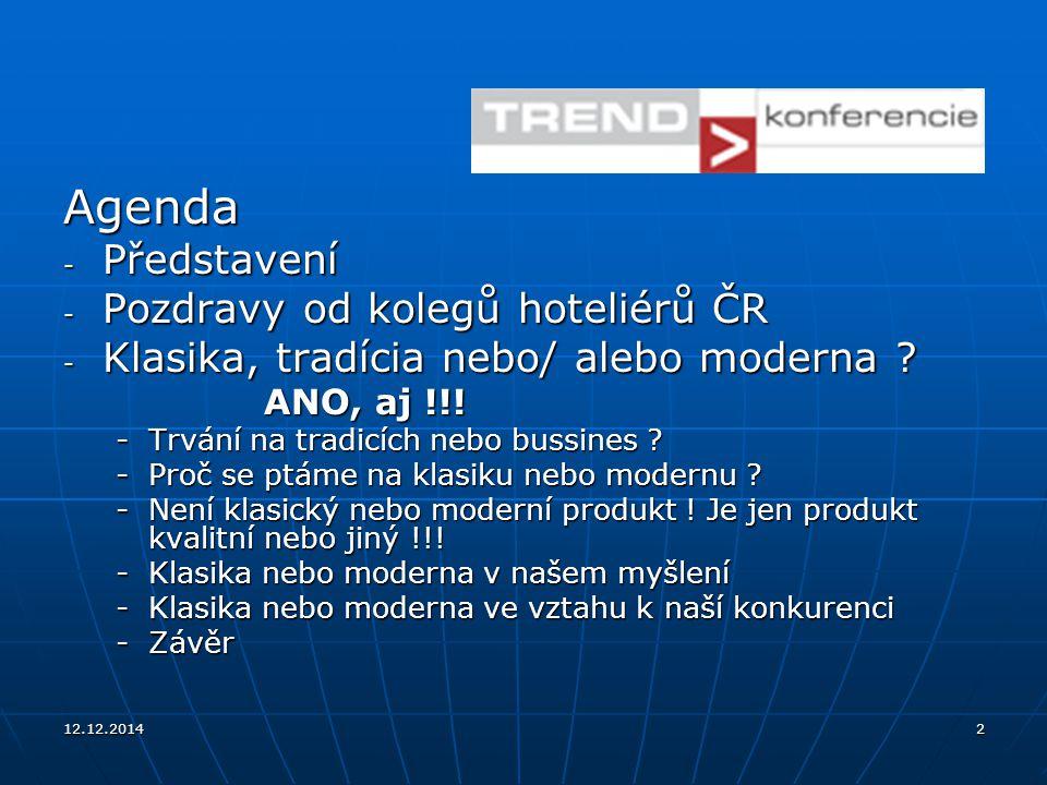 12.12.20142 Agenda - Představení - Pozdravy od kolegů hoteliérů ČR - Klasika, tradícia nebo/ alebo moderna ? ANO, aj !!! ANO, aj !!! -Trvání na tradic
