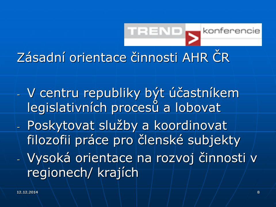12.12.20148 Zásadní orientace činnosti AHR ČR - V centru republiky být účastníkem legislativních procesů a lobovat - Poskytovat služby a koordinovat f