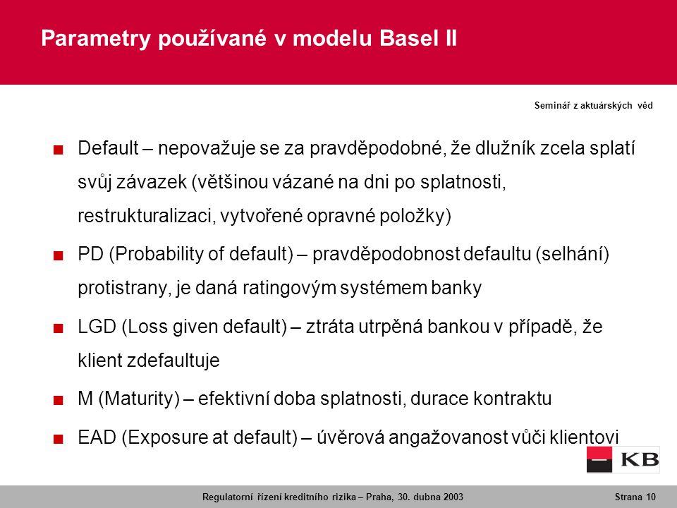 Regulatorní řízení kreditního rizika – Praha, 30. dubna 2003Strana 10 Seminář z aktuárských věd Parametry používané v modelu Basel II ■ Default – nepo