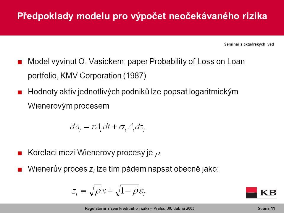 Regulatorní řízení kreditního rizika – Praha, 30. dubna 2003Strana 11 Seminář z aktuárských věd Předpoklady modelu pro výpočet neočekávaného rizika ■