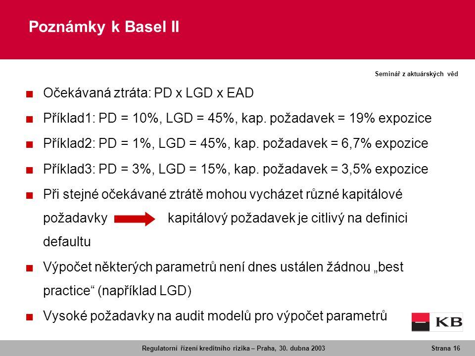Regulatorní řízení kreditního rizika – Praha, 30. dubna 2003Strana 16 Seminář z aktuárských věd ■ Očekávaná ztráta: PD x LGD x EAD ■ Příklad1: PD = 10