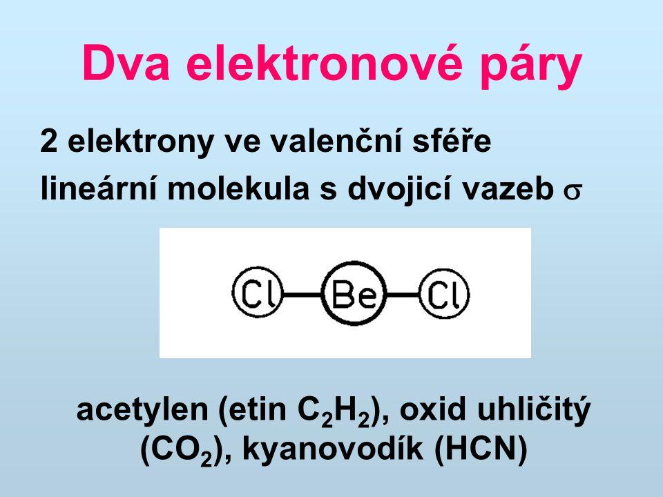 Dva elektronové páry 2 elektrony ve valenční sféře lineární molekula s dvojicí vazeb  acetylen (etin C 2 H 2 ), oxid uhličitý (CO 2 ), kyanovodík (HCN)