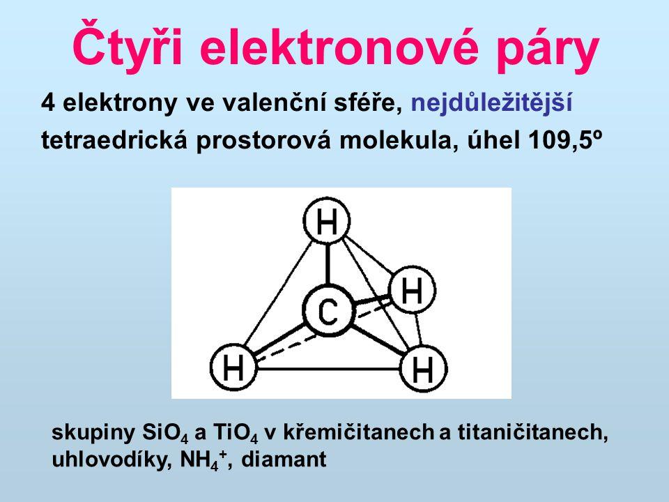 4 elektrony ve valenční sféře, nejdůležitější tetraedrická prostorová molekula, úhel 109,5º Čtyři elektronové páry skupiny SiO 4 a TiO 4 v křemičitanech a titaničitanech, uhlovodíky, NH 4 +, diamant