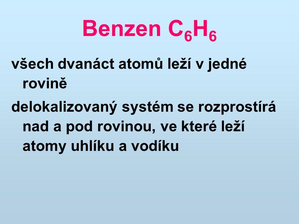Benzen C 6 H 6 všech dvanáct atomů leží v jedné rovině delokalizovaný systém se rozprostírá nad a pod rovinou, ve které leží atomy uhlíku a vodíku