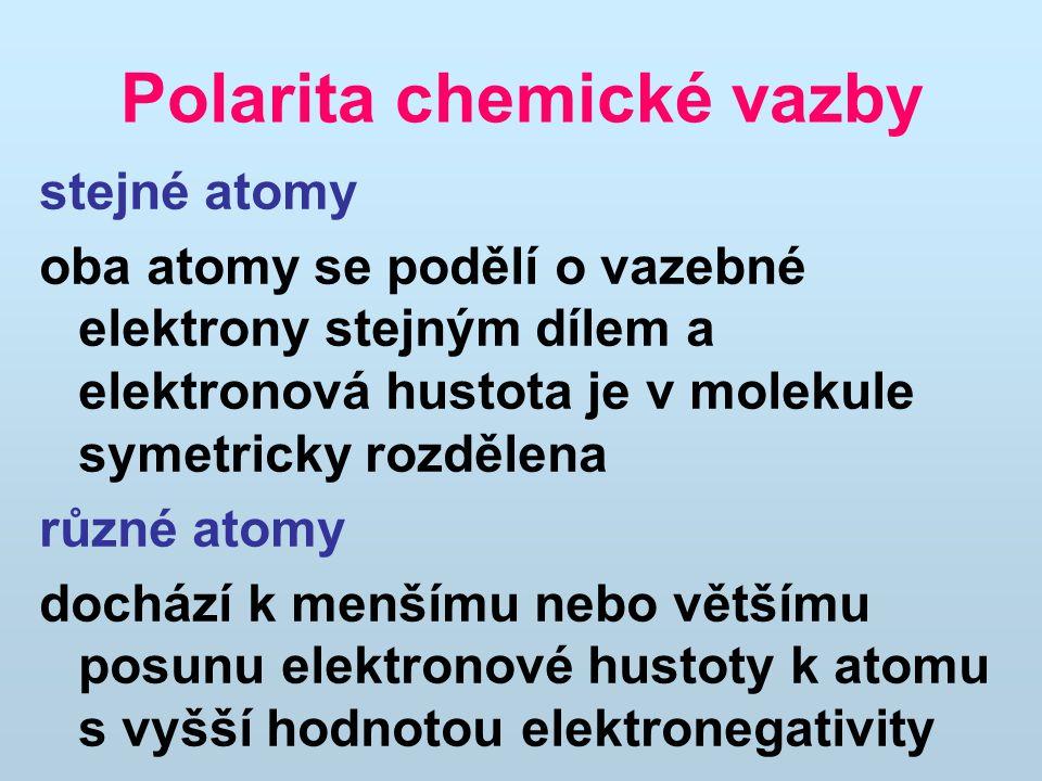 Polarita chemické vazby stejné atomy oba atomy se podělí o vazebné elektrony stejným dílem a elektronová hustota je v molekule symetricky rozdělena různé atomy dochází k menšímu nebo většímu posunu elektronové hustoty k atomu s vyšší hodnotou elektronegativity