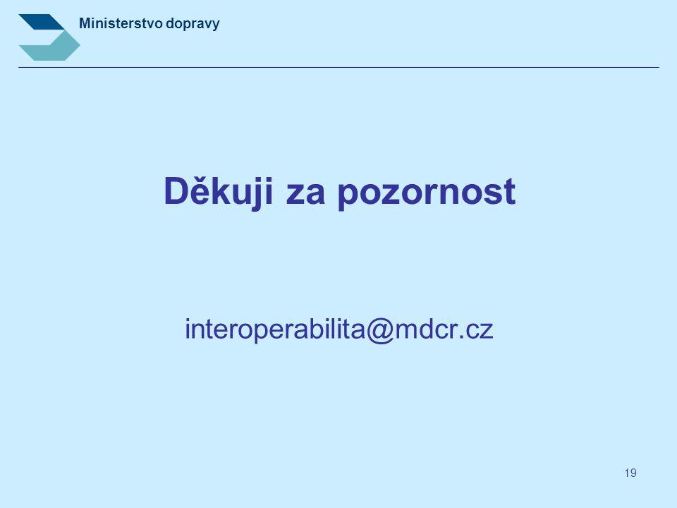 Ministerstvo dopravy 19 Děkuji za pozornost interoperabilita@mdcr.cz