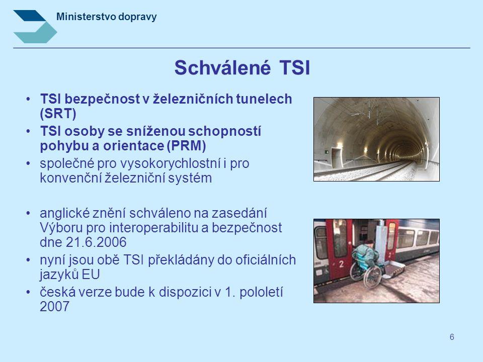 Ministerstvo dopravy 6 Schválené TSI TSI bezpečnost v železničních tunelech (SRT) TSI osoby se sníženou schopností pohybu a orientace (PRM) společné p