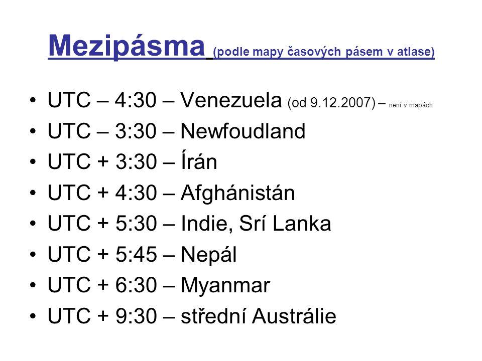 Mezipásma (podle mapy časových pásem v atlase) UTC – 4:30 – Venezuela (od 9.12.2007) – není v mapách UTC – 3:30 – Newfoudland UTC + 3:30 – Írán UTC +
