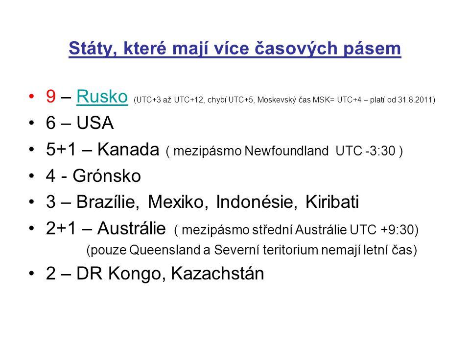 Státy, které mají více časových pásem 9 – Rusko (UTC+3 až UTC+12, chybí UTC+5, Moskevský čas MSK= UTC+4 – platí od 31.8.2011)Rusko 6 – USA 5+1 – Kanad