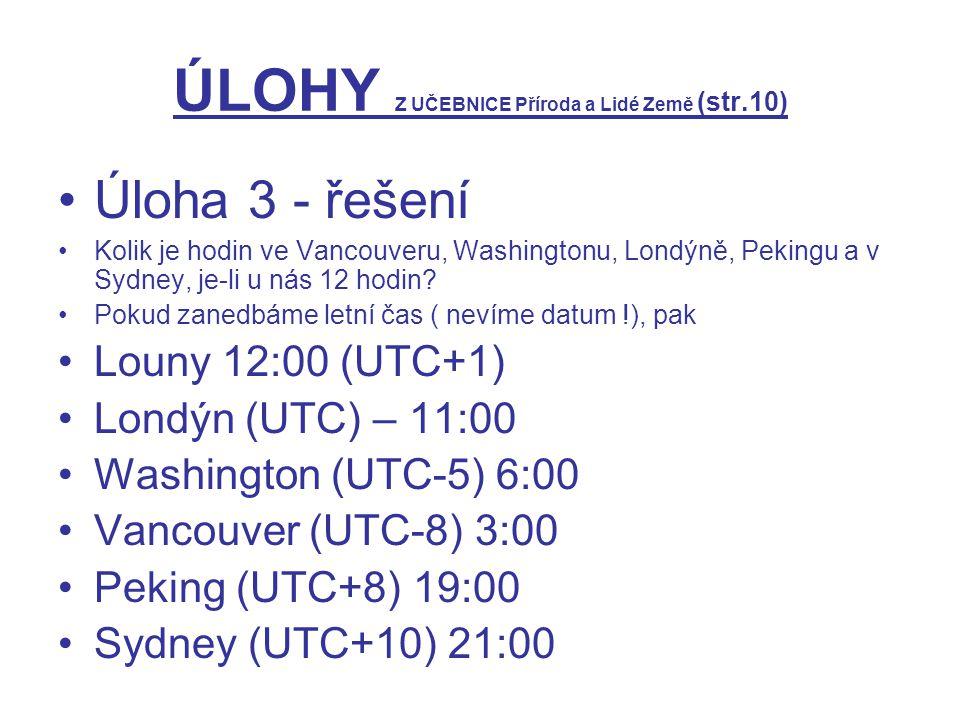 ÚLOHY Z UČEBNICE Příroda a Lidé Země (str.10) Úloha 3 - řešení Kolik je hodin ve Vancouveru, Washingtonu, Londýně, Pekingu a v Sydney, je-li u nás 12