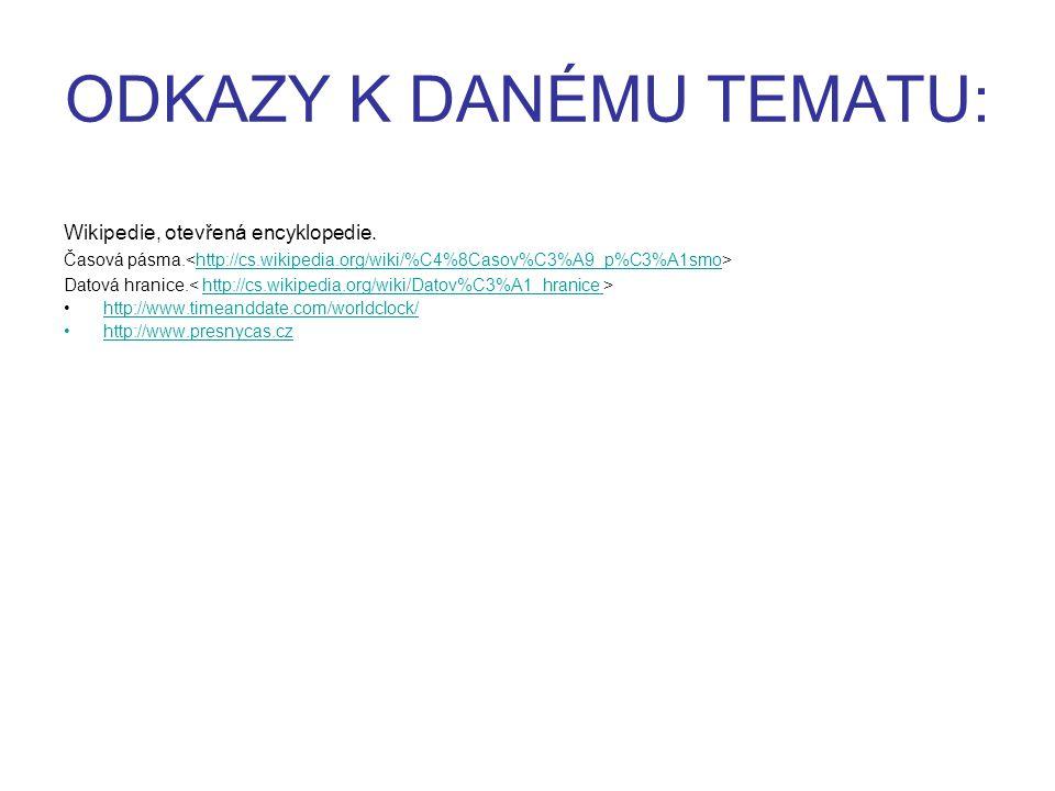 ODKAZY K DANÉMU TEMATU: Wikipedie, otevřená encyklopedie. Časová pásma. http://cs.wikipedia.org/wiki/%C4%8Casov%C3%A9_p%C3%A1smo Datová hranice. http:
