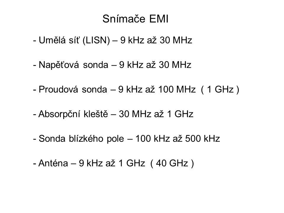 Snímače EMI - Umělá síť (LISN) – 9 kHz až 30 MHz - Napěťová sonda – 9 kHz až 30 MHz - Proudová sonda – 9 kHz až 100 MHz ( 1 GHz ) - Absorpční kleště –