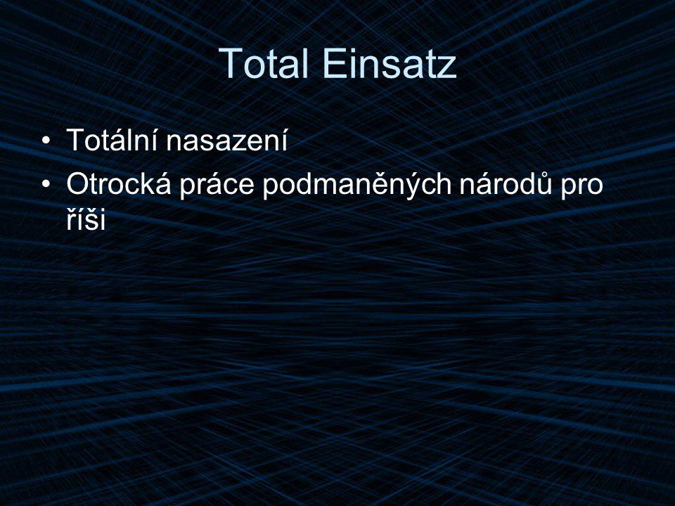 Total Einsatz Totální nasazení Otrocká práce podmaněných národů pro říši