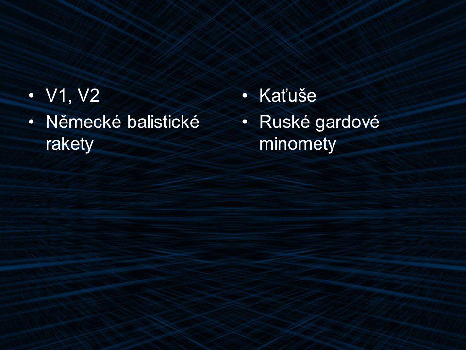 V1, V2 Německé balistické rakety Kaťuše Ruské gardové minomety