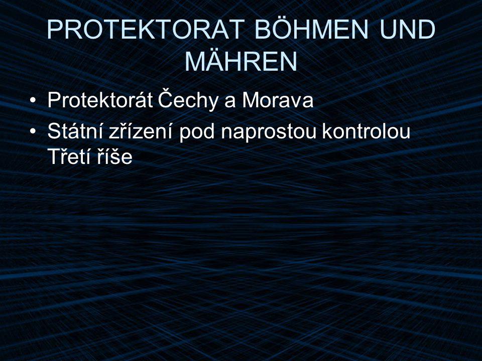 PROTEKTORAT BÖHMEN UND MÄHREN Protektorát Čechy a Morava Státní zřízení pod naprostou kontrolou Třetí říše