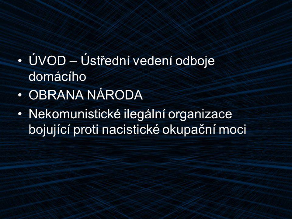 ÚVOD – Ústřední vedení odboje domácího OBRANA NÁRODA Nekomunistické ilegální organizace bojující proti nacistické okupační moci
