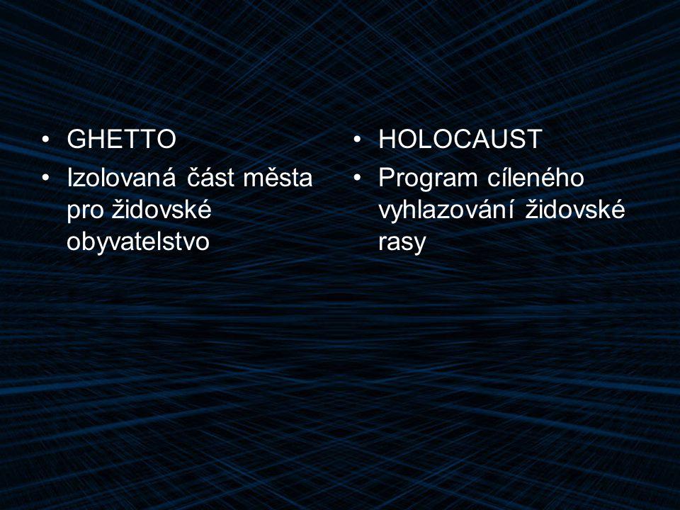 GHETTO Izolovaná část města pro židovské obyvatelstvo HOLOCAUST Program cíleného vyhlazování židovské rasy
