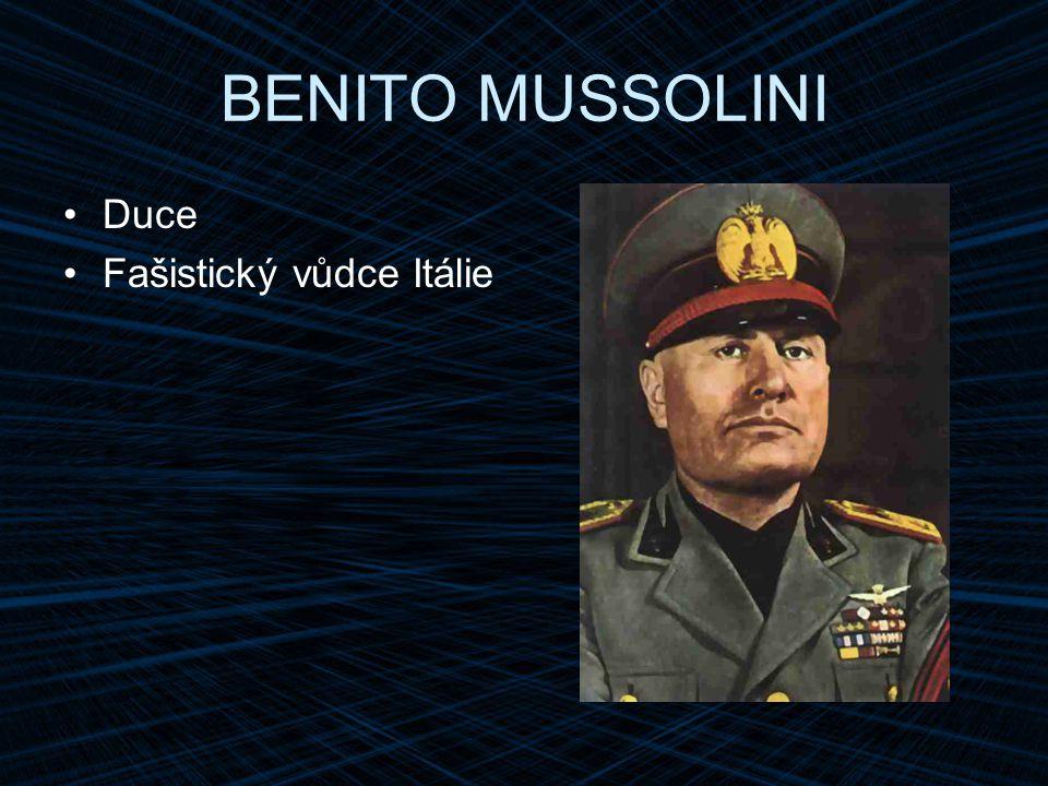 BENITO MUSSOLINI Duce Fašistický vůdce Itálie