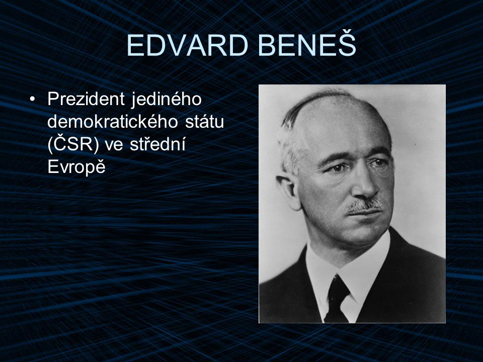 EDVARD BENEŠ Prezident jediného demokratického státu (ČSR) ve střední Evropě
