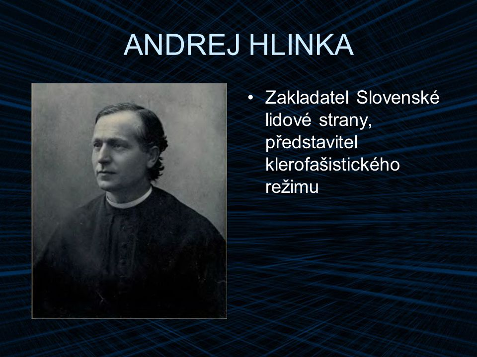 ANDREJ HLINKA Zakladatel Slovenské lidové strany, představitel klerofašistického režimu