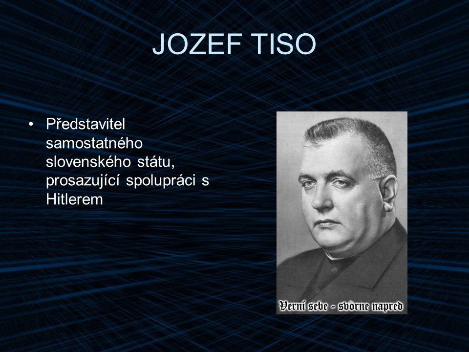 JOZEF TISO Představitel samostatného slovenského státu, prosazující spolupráci s Hitlerem