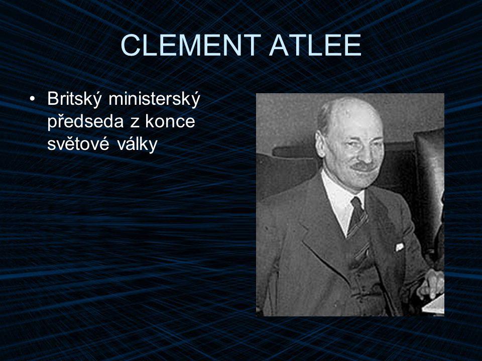 CLEMENT ATLEE Britský ministerský předseda z konce světové války