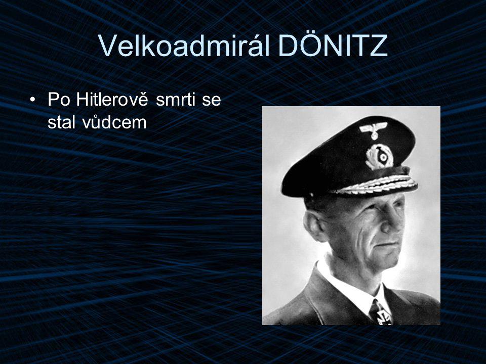 Velkoadmirál DÖNITZ Po Hitlerově smrti se stal vůdcem