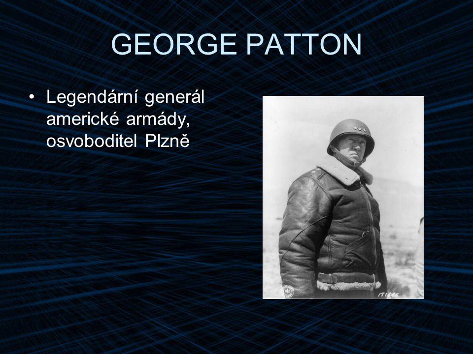 GEORGE PATTON Legendární generál americké armády, osvoboditel Plzně
