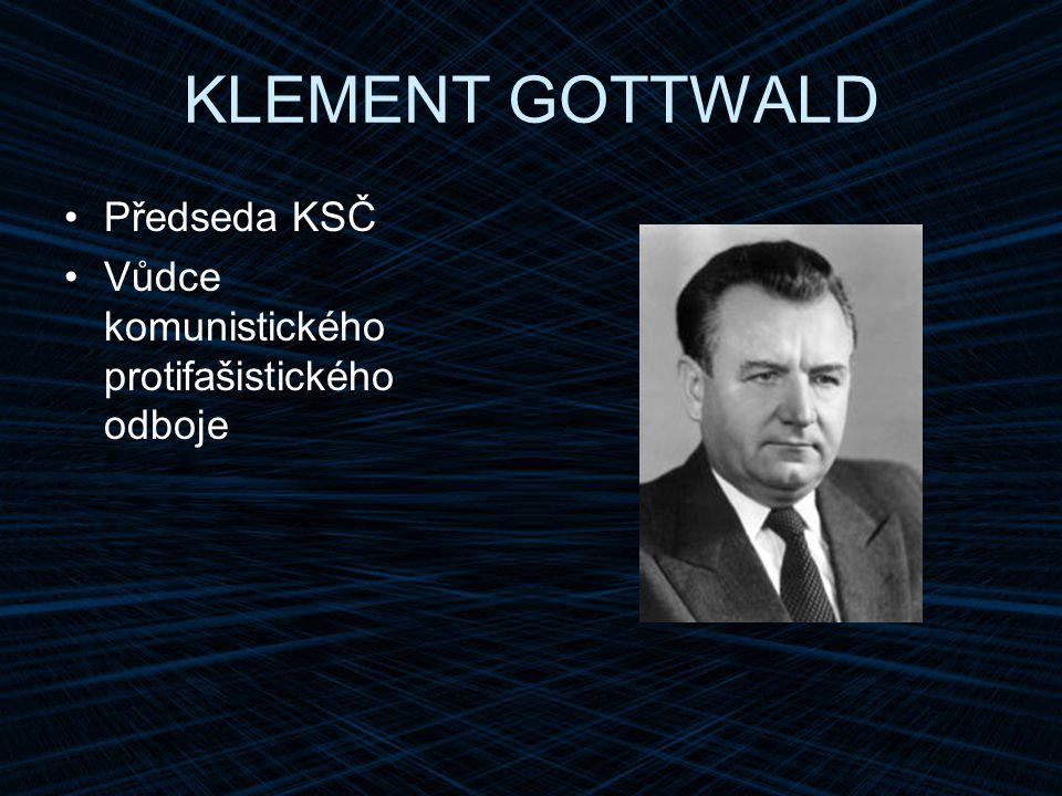 KLEMENT GOTTWALD Předseda KSČ Vůdce komunistického protifašistického odboje