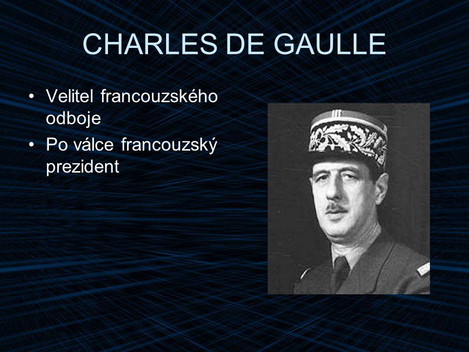 CHARLES DE GAULLE Velitel francouzského odboje Po válce francouzský prezident
