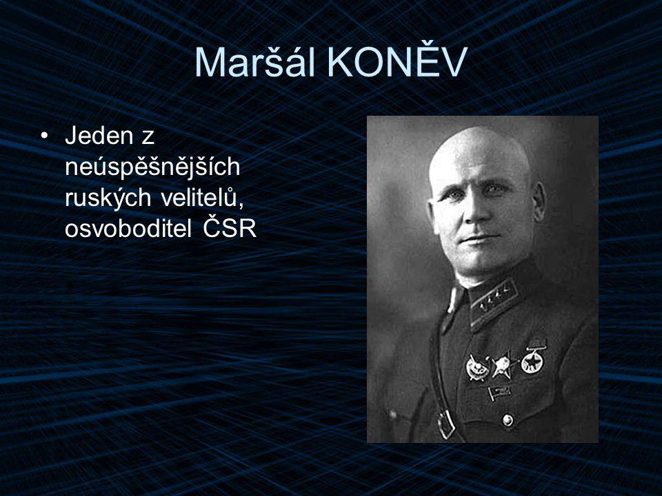 Maršál KONĚV Jeden z neúspěšnějších ruských velitelů, osvoboditel ČSR