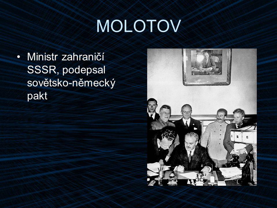 MOLOTOV Ministr zahraničí SSSR, podepsal sovětsko-německý pakt